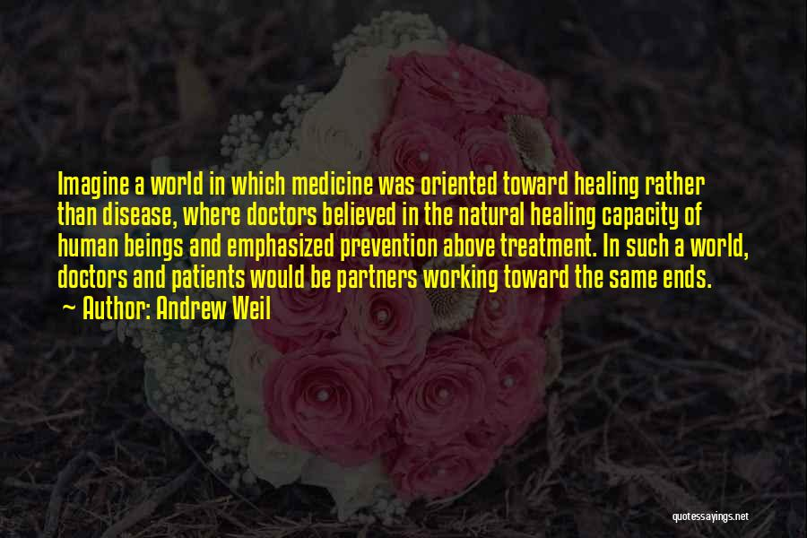Doctors And Healing Quotes By Andrew Weil