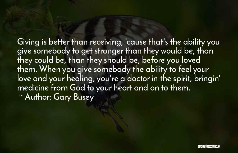 Doctors And Healing Quotes By Gary Busey