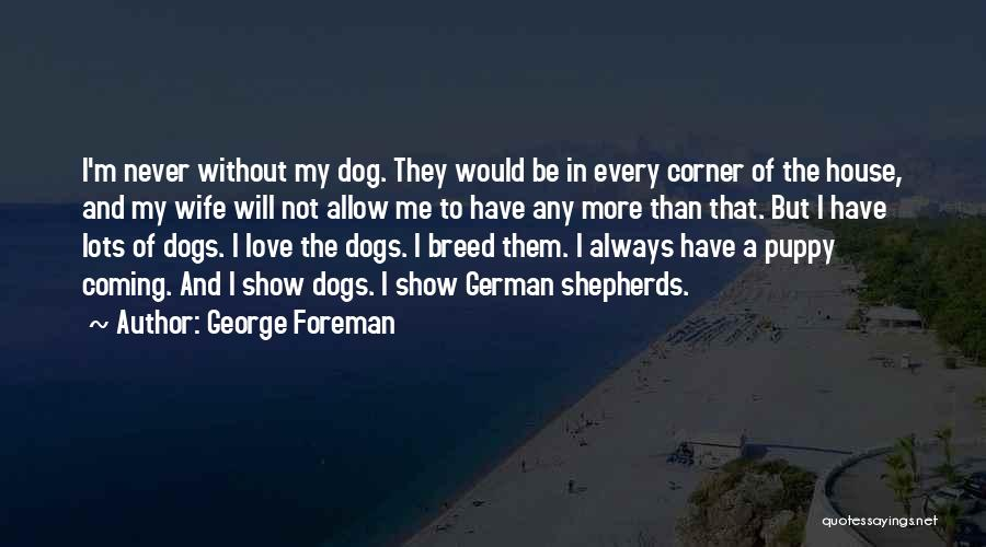Dog Breed Quotes By George Foreman