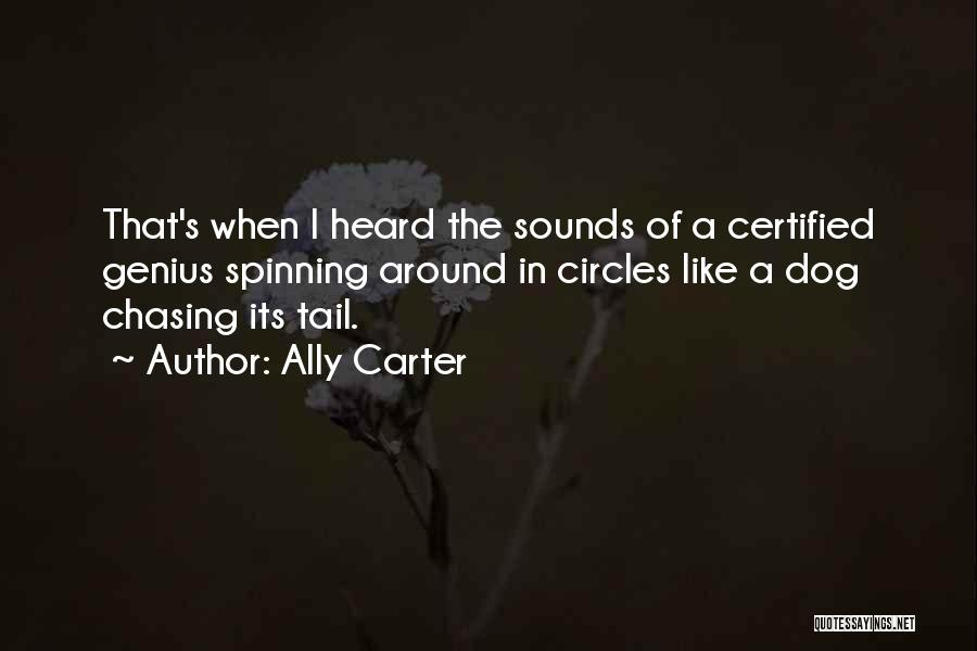 Dog Chasing Tail Quotes By Ally Carter