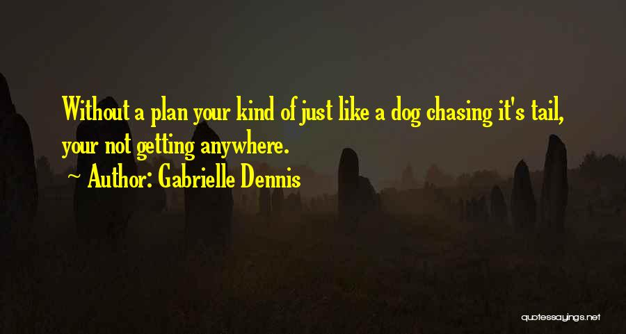 Dog Chasing Tail Quotes By Gabrielle Dennis