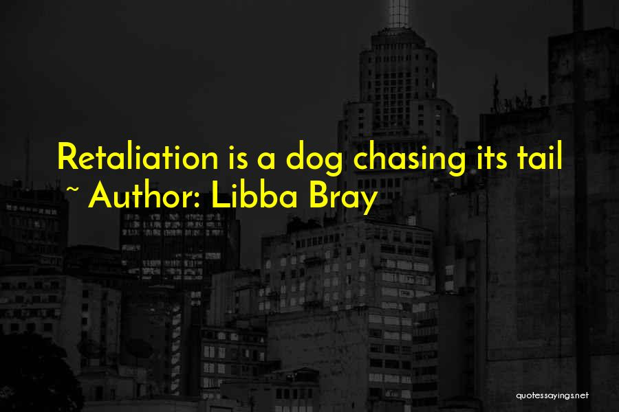 Dog Chasing Tail Quotes By Libba Bray