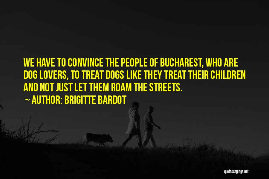 Dog Treat Quotes By Brigitte Bardot