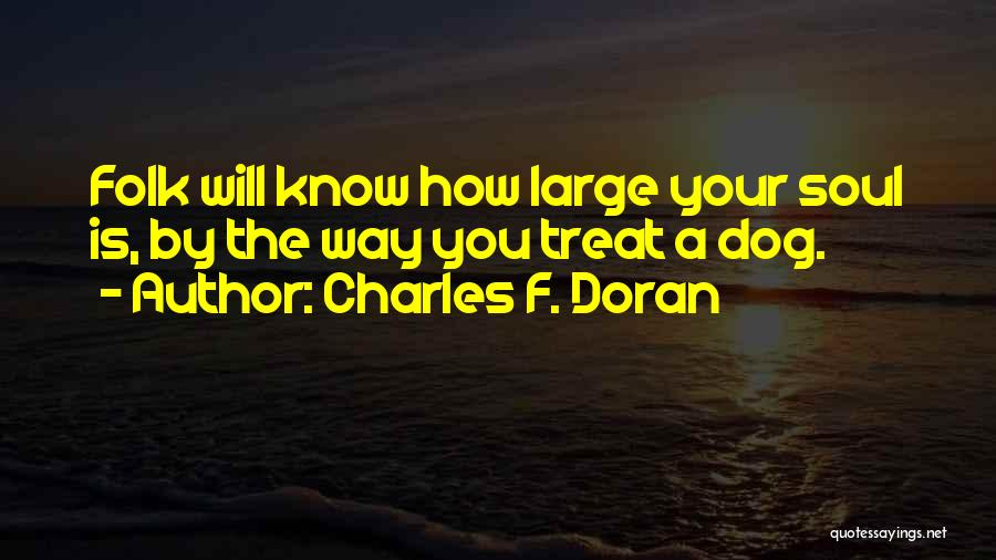 Dog Treat Quotes By Charles F. Doran