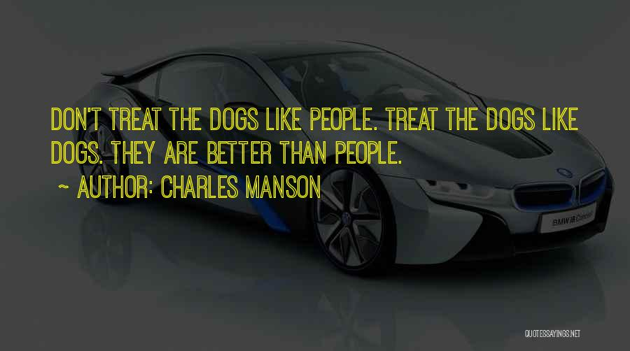 Dog Treat Quotes By Charles Manson