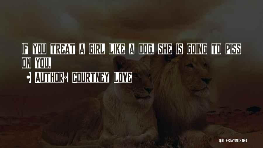Dog Treat Quotes By Courtney Love