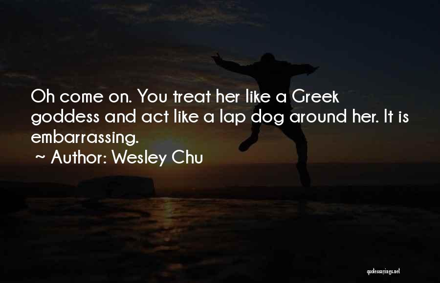 Dog Treat Quotes By Wesley Chu