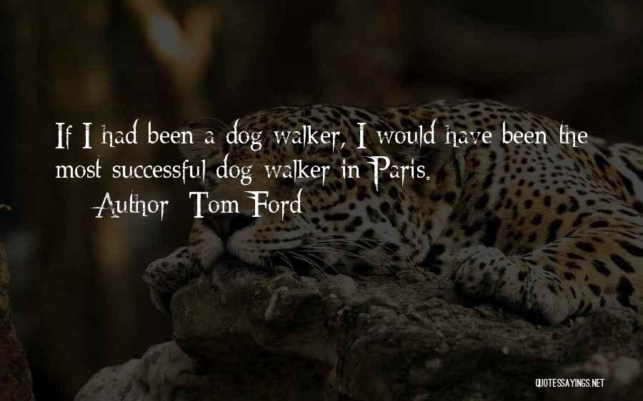 Dog Walker Quotes By Tom Ford