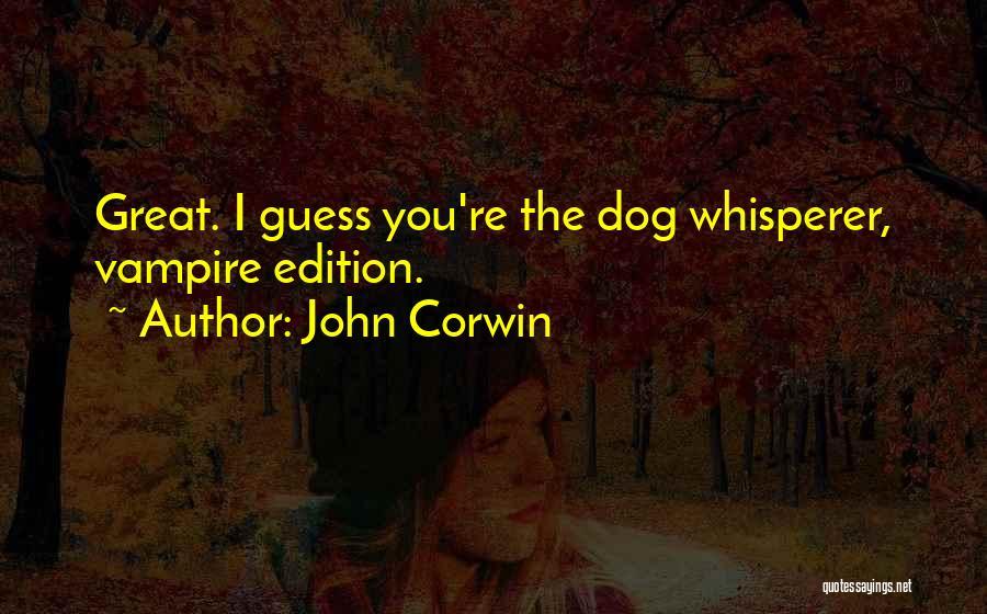 Dog Whisperer Quotes By John Corwin