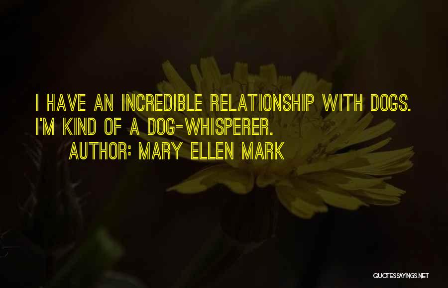 Dog Whisperer Quotes By Mary Ellen Mark