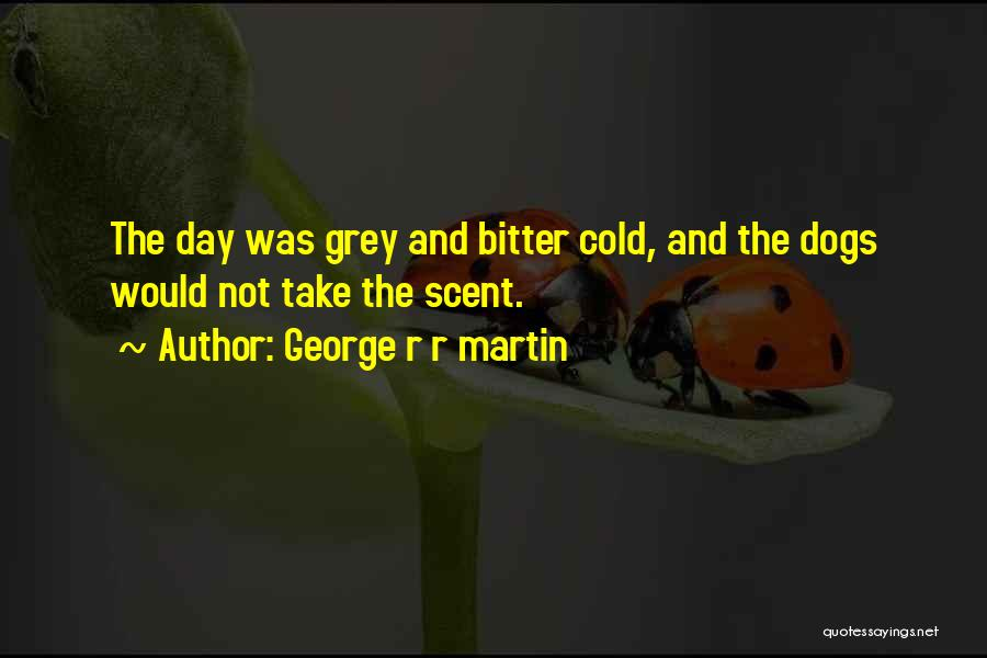Dogs Day Out Quotes By George R R Martin