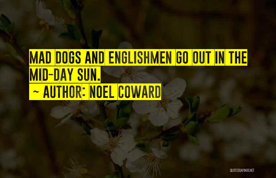 Dogs Day Out Quotes By Noel Coward