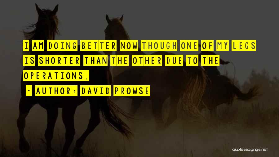 Doing Better Now Quotes By David Prowse