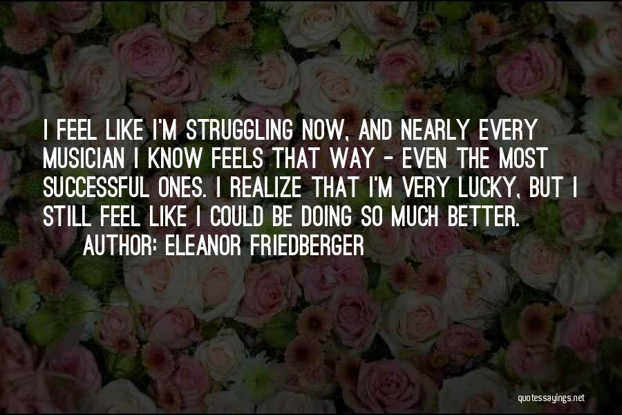 Doing Better Now Quotes By Eleanor Friedberger