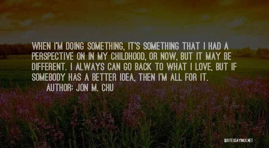 Doing Better Now Quotes By Jon M. Chu