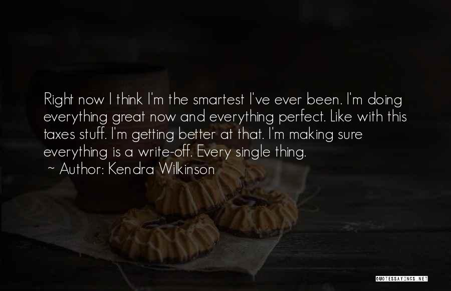 Doing Better Now Quotes By Kendra Wilkinson