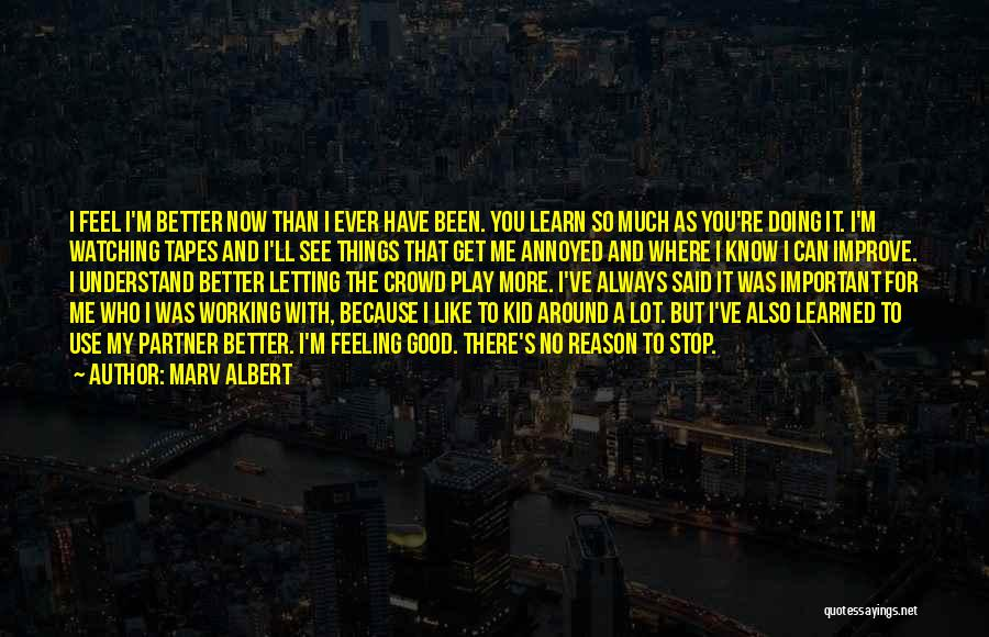 Doing Better Now Quotes By Marv Albert