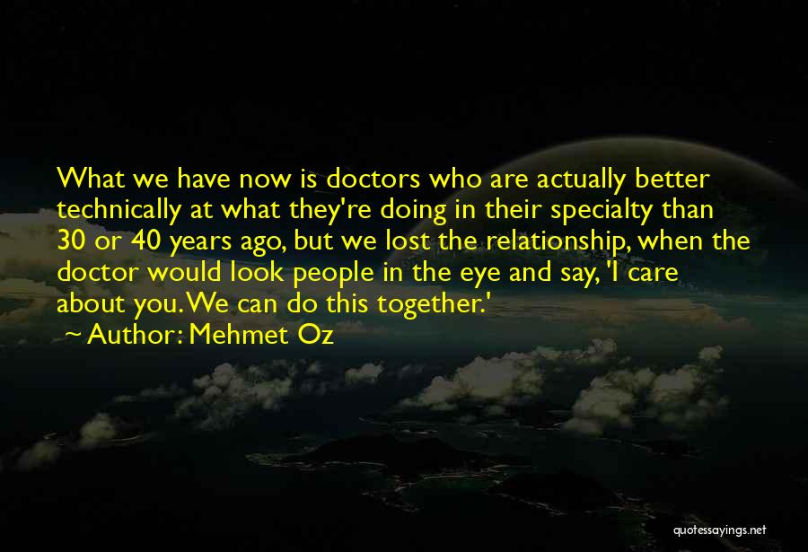Doing Better Now Quotes By Mehmet Oz