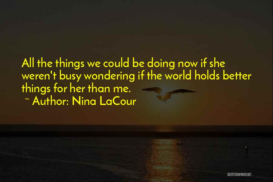 Doing Better Now Quotes By Nina LaCour