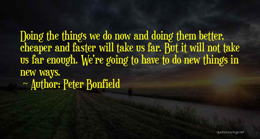 Doing Better Now Quotes By Peter Bonfield