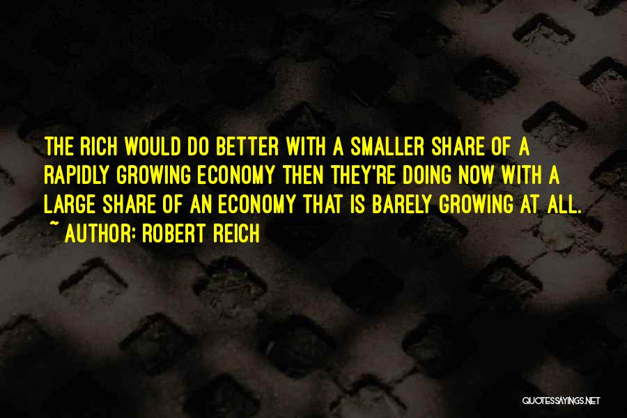 Doing Better Now Quotes By Robert Reich