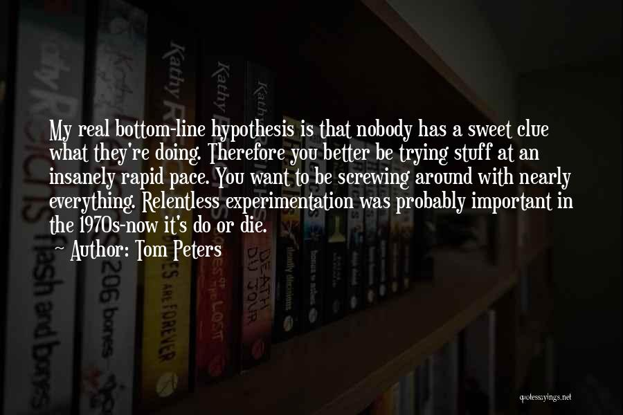 Doing Better Now Quotes By Tom Peters