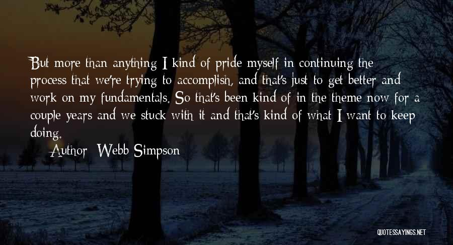 Doing Better Now Quotes By Webb Simpson
