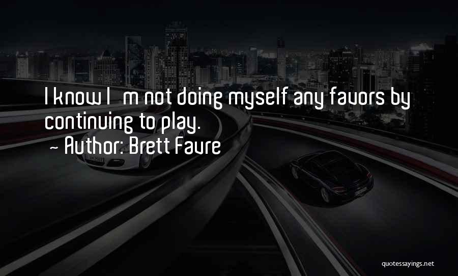 Doing Favors Quotes By Brett Favre