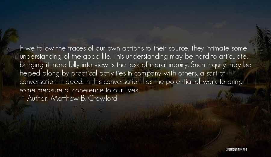 Doing Good Deed Quotes By Matthew B. Crawford