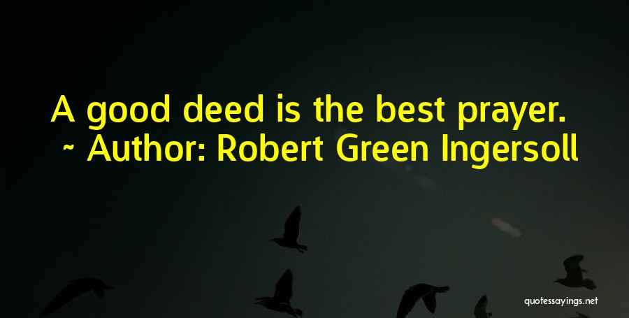 Doing Good Deed Quotes By Robert Green Ingersoll