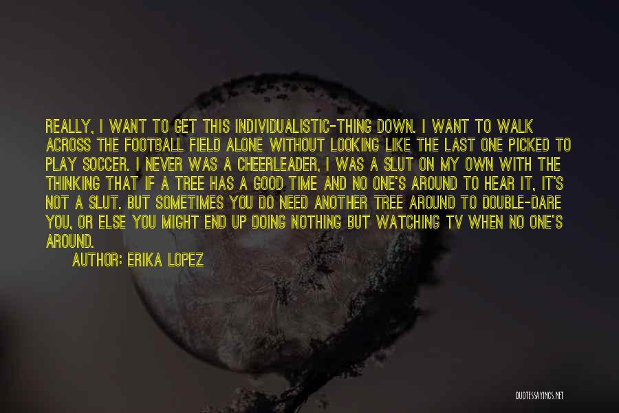 Doing Good Without You Quotes By Erika Lopez