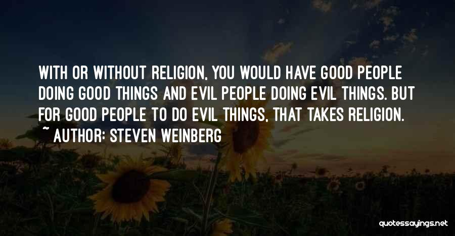 Doing Good Without You Quotes By Steven Weinberg