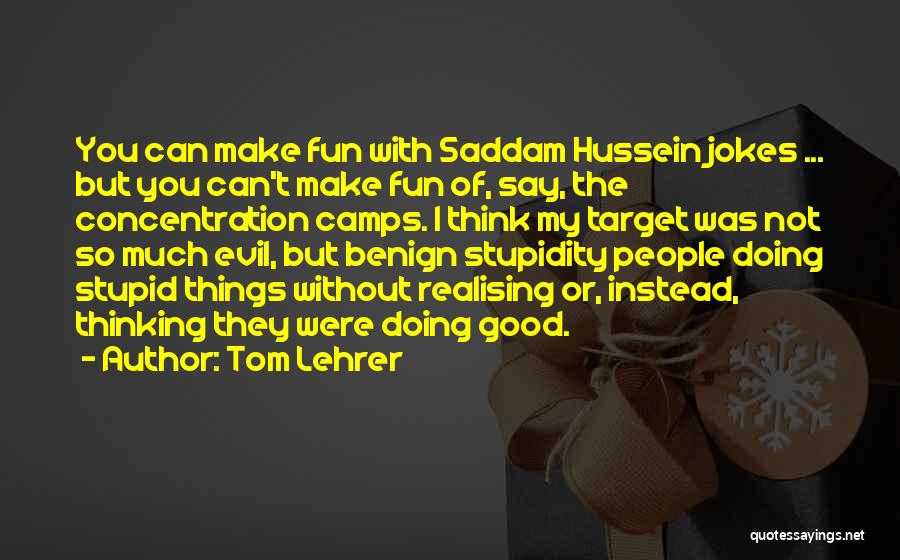 Doing Good Without You Quotes By Tom Lehrer