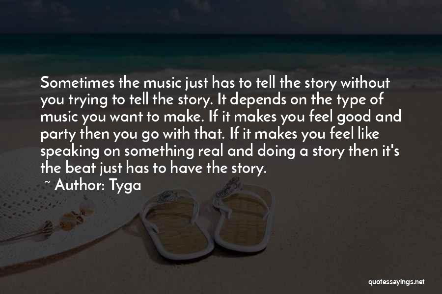 Doing Good Without You Quotes By Tyga