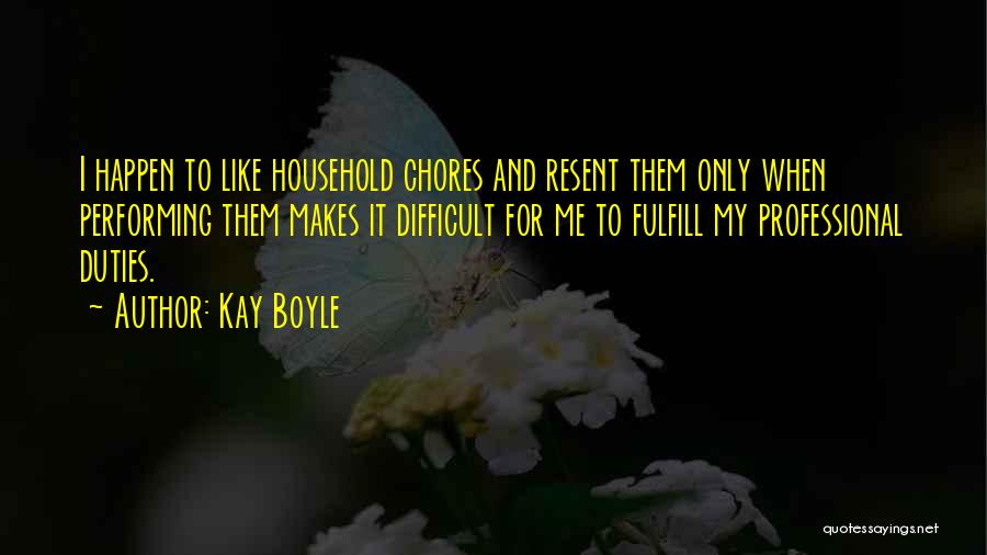 Doing Household Chores Quotes By Kay Boyle