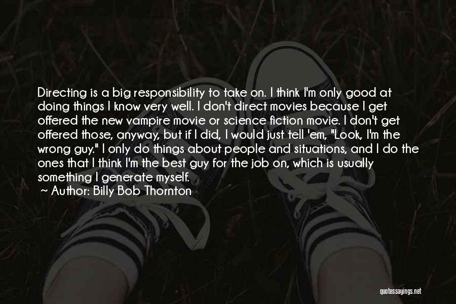 Doing Job Well Quotes By Billy Bob Thornton