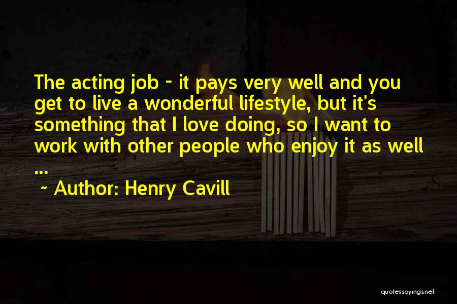 Doing Job Well Quotes By Henry Cavill