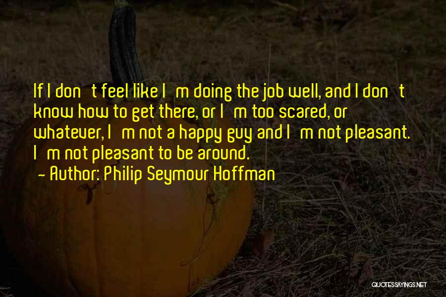 Doing Job Well Quotes By Philip Seymour Hoffman