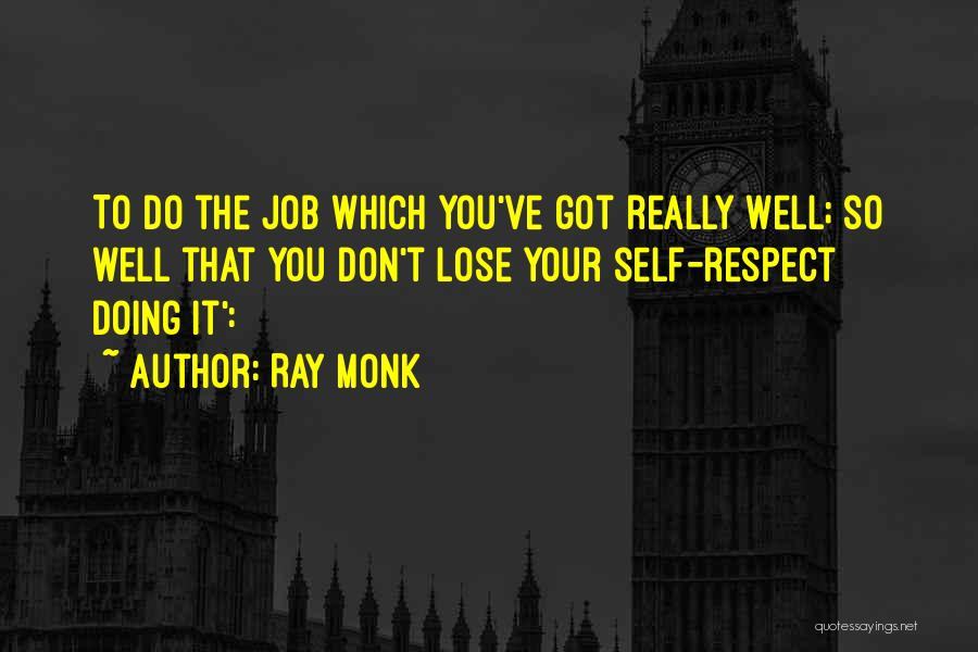Doing Job Well Quotes By Ray Monk