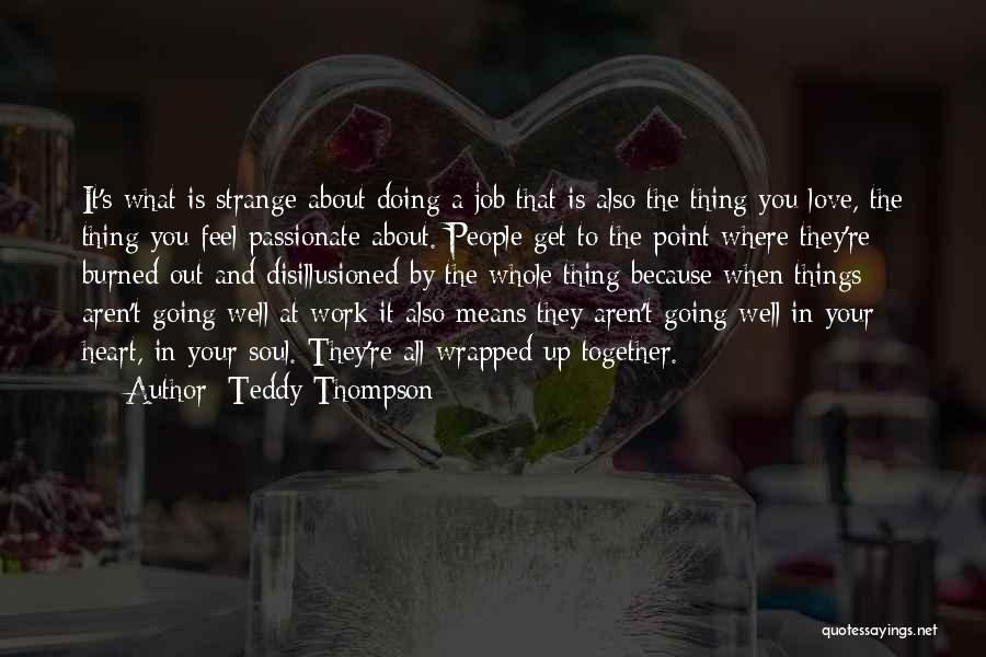 Doing Job Well Quotes By Teddy Thompson