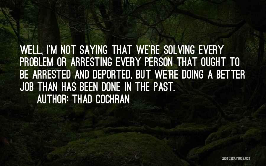 Doing Job Well Quotes By Thad Cochran