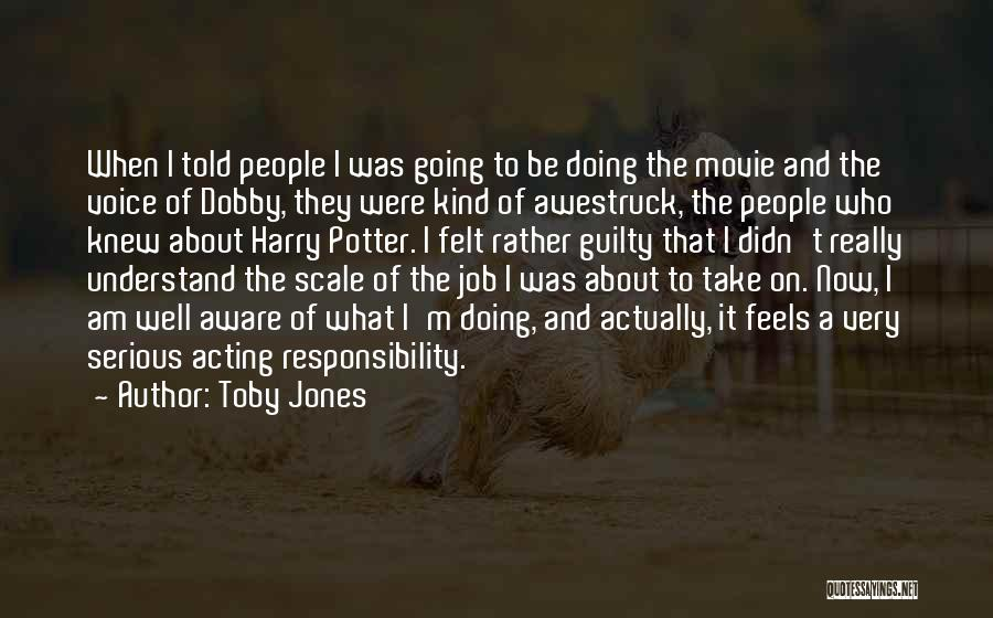Doing Job Well Quotes By Toby Jones