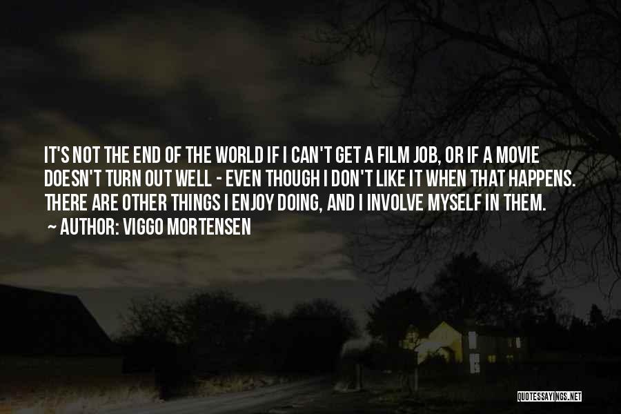 Doing Job Well Quotes By Viggo Mortensen