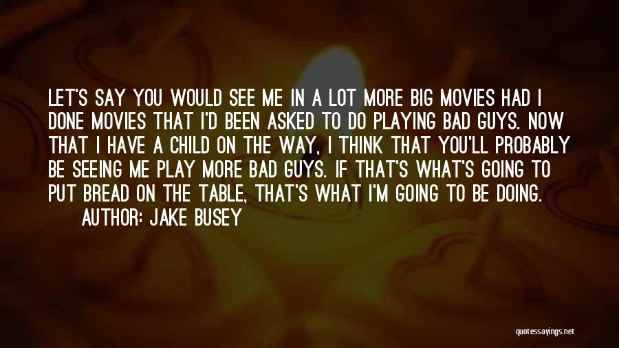 Doing Me Now Quotes By Jake Busey
