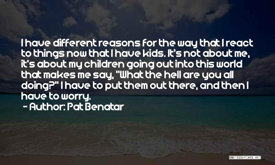 Doing Me Now Quotes By Pat Benatar