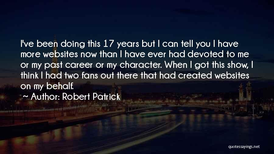 Doing Me Now Quotes By Robert Patrick