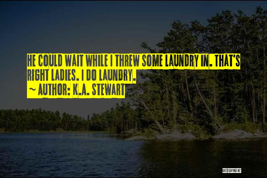 Doing My Laundry Quotes By K.A. Stewart