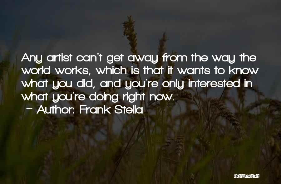 Doing Only What You Can Quotes By Frank Stella