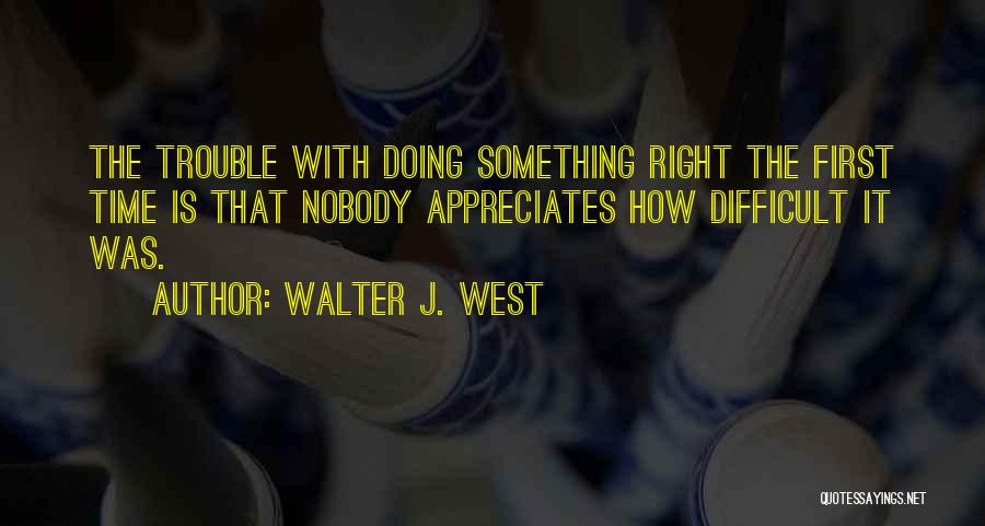 Doing Right First Time Quotes By Walter J. West