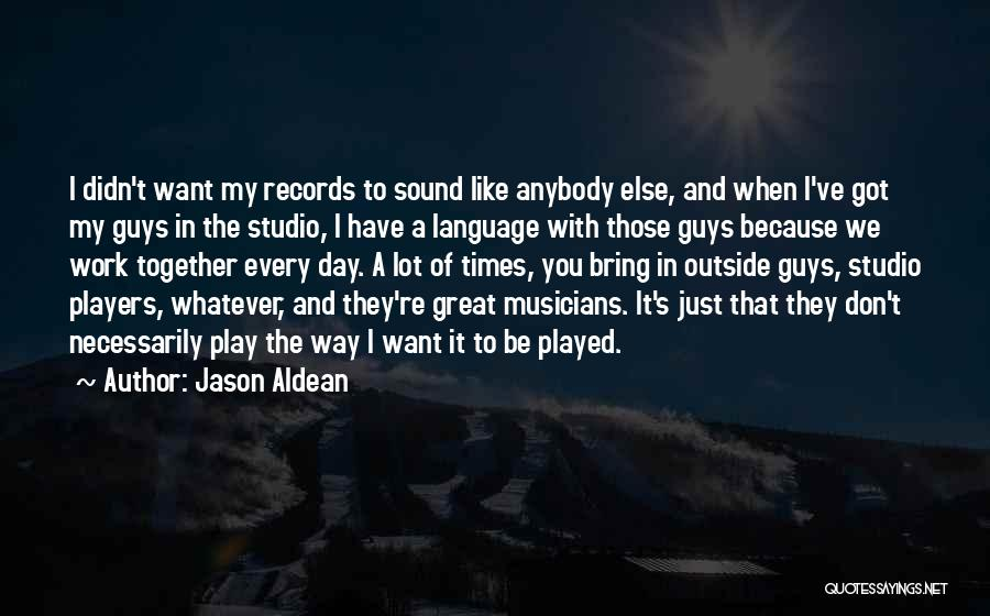 Doing Someone Else's Work Quotes By Jason Aldean
